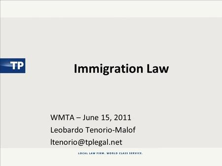 Immigration Law WMTA – June 15, 2011 Leobardo Tenorio-Malof
