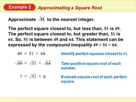 Approximating a Square Root Approximate to the nearest integer. Example 2 The perfect square closest to, but less than, 51 is 49. The perfect square closest.