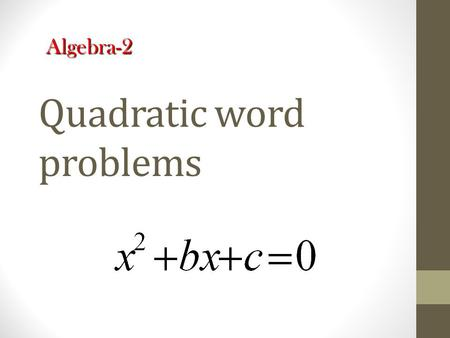 Quadratic word problems Algebra-2. Quiz Factor: 1. 2.