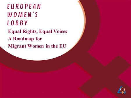 1 Equal Rights, Equal Voices A Roadmap for Migrant Women in the EU.