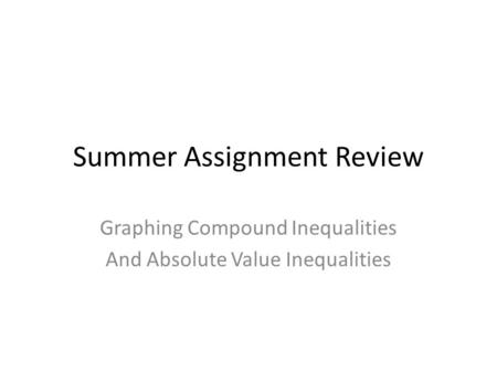 Summer Assignment Review Graphing Compound Inequalities And Absolute Value Inequalities.