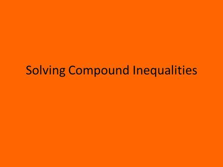 Solving Compound Inequalities. Objective Today you will solve compound inequalities containing the word and, and graph their solution set. Today you will.