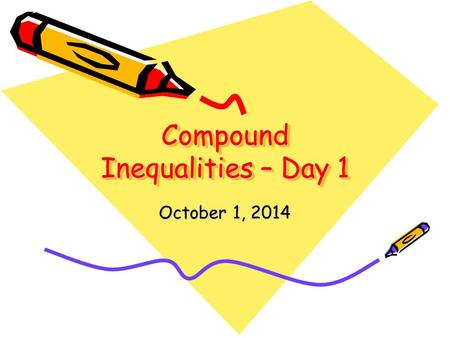Compound Inequalities – Day 1 October 1, 2014. x  -12 (-12,  ) x ≤ 9 (- , 9] SWBAT: Solve and graph solutions sets of compound inequalities with one.
