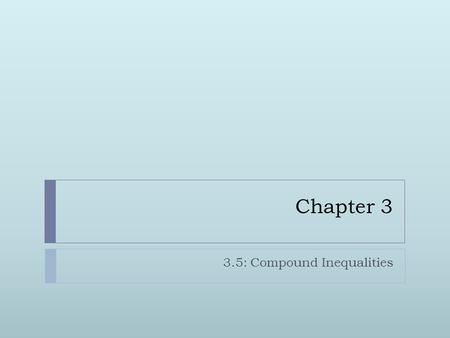 Chapter 3 3.5: Compound Inequalities. Definition  Two inequalities that are joined by the word 'and' or 'or' form a compound inequality.  This is for.