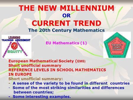 THE NEW MILLENNIUM OR CURRENT TREND The 20th Century Mathematics EU Mathematics (1) European Mathematical Society ( EMS) Short unofficial summary REFERENCE.