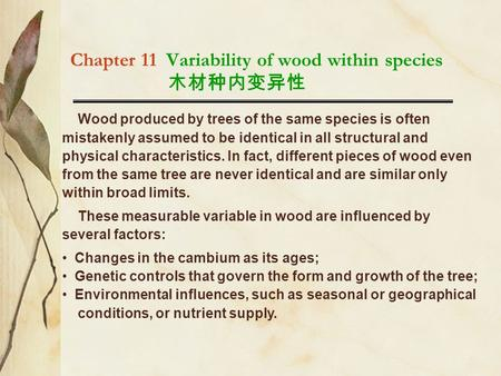 Chapter 11 Variability of wood within species 木材种内变异性 Wood produced by trees of the same species is often mistakenly assumed to be identical in all structural.