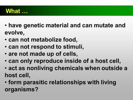 What … have genetic material and can mutate and evolve, can not metabolize food, can not respond to stimuli, are not made up of cells, can only reproduce.