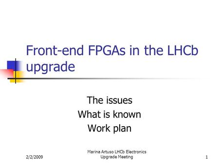 2/2/2009 Marina Artuso LHCb Electronics Upgrade Meeting1 Front-end FPGAs in the LHCb upgrade The issues What is known Work plan.