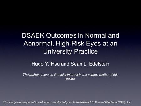 DSAEK Outcomes in Normal and Abnormal, High-Risk Eyes at an University Practice Hugo Y. Hsu and Sean L. Edelstein The authors have no financial interest.