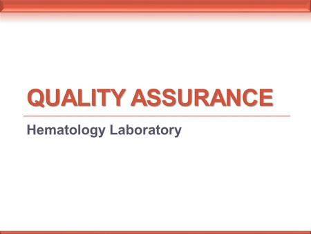 QUALITY ASSURANCE Hematology Laboratory. Hematology test procedures involve the enumeration and identification of the blood's various cells Leukocytes,
