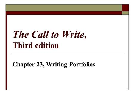 The Call to Write, Third edition Chapter 23, Writing Portfolios.