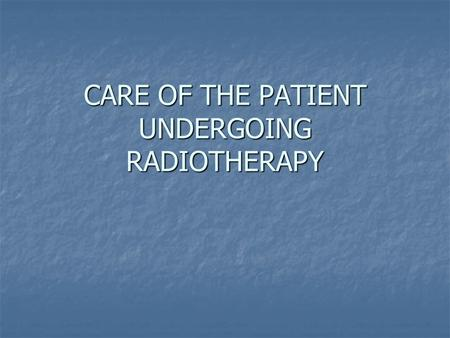 CARE OF THE PATIENT UNDERGOING RADIOTHERAPY. LEARNING OUTCOMES THE STUDENT SHOULD BE ABLE TO:- DEFINE RADIOTHERAPY DEFINE RADIOTHERAPY DISCUSS THE SIDE.