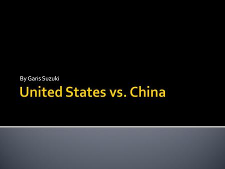 By Garis Suzuki. The United States and China are the two most powerful nations in the world today. The reason why they are both powerful is because of.
