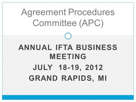 ANNUAL IFTA BUSINESS MEETING JULY 18-19, 2012 GRAND RAPIDS, MI Agreement Procedures Committee (APC)