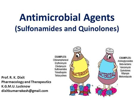 Antimicrobial Agents (Sulfonamides and Quinolones) Prof. R. K. Dixit Pharmacology and Therapeutics K.G.M.U. Lucknow