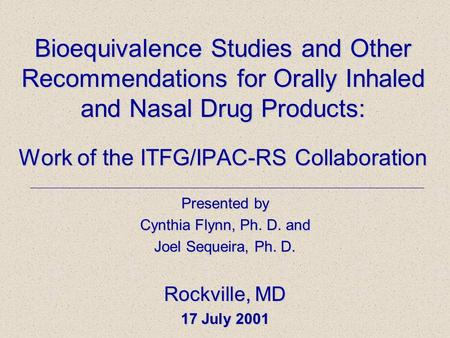 Bioequivalence Studies and Other Recommendations for Orally Inhaled and Nasal Drug Products: Work of the ITFG/IPAC-RS Collaboration Presented by Cynthia.