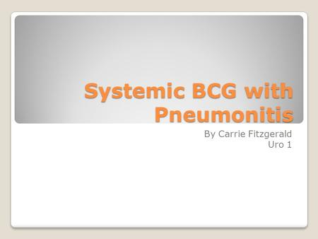 Systemic BCG with Pneumonitis By Carrie Fitzgerald Uro 1.