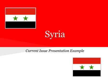 Syria Current Issue Presentation Example. The Basics ●20 Million people ●Size of Missouri ●Official language: Arabic ●Majority are Muslim ●Capital: Damascus.
