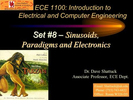 ECE 1100: Introduction to Electrical and Computer Engineering Dr. Dave Shattuck Associate Professor, ECE Dept. Set #8 – Sinusoids, Paradigms and Electronics.