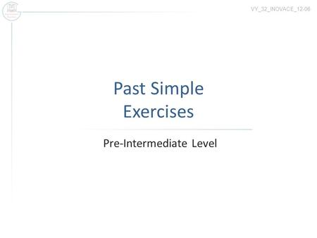 Past Simple Exercises Pre-Intermediate Level VY_32_INOVACE_12-06.