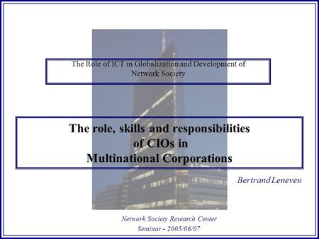The role, skills and responsibilities of CIOs in Multinational Corporations The Role of ICT in Globalization and Development of Network Society Network.