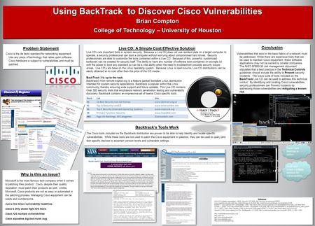 Using BackTrack to Discover Cisco Vulnerabilities Brian Compton College of Technology – University of Houston Using BackTrack to Discover Cisco Vulnerabilities.
