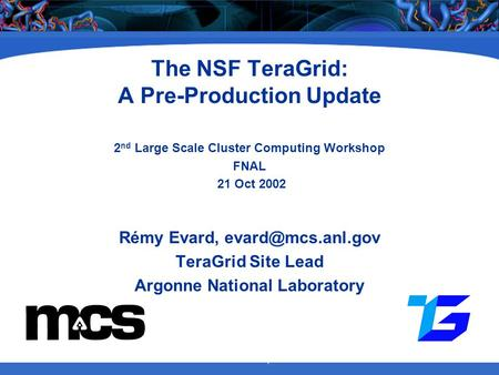 National Computational Science The NSF TeraGrid: A Pre-Production Update 2 nd Large Scale Cluster Computing Workshop FNAL 21 Oct 2002 Rémy Evard,