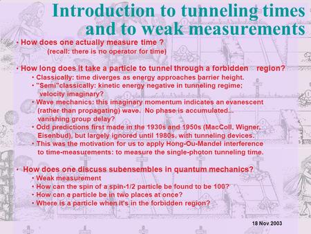 Introduction to tunneling times and to weak measurements How does one actually measure time ? (recall: there is no operator for time) How long does it.