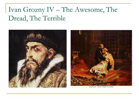 Ivan Grozny IV – The Awesome, The Dread, The Terrible.