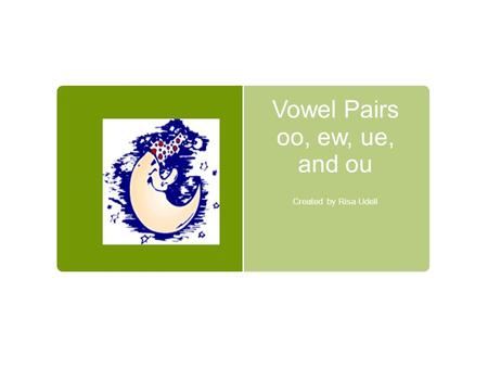 Vowel Pairs oo, ew, ue, and ou Created by Risa Udell.