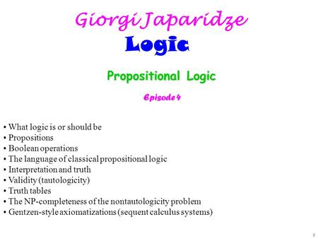 0 What logic is or should be Propositions Boolean operations The language of classical propositional logic Interpretation and truth Validity (tautologicity)