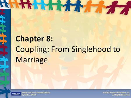 Chapter 8: Coupling: From Singlehood to Marriage.