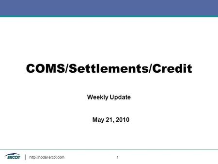 1 COMS/Settlements/Credit Weekly Update May 21, 2010.