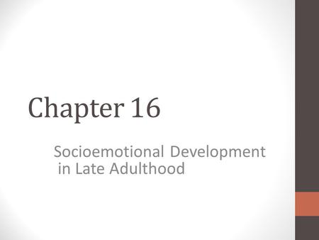 Chapter 16 Socioemotional Development in Late Adulthood.