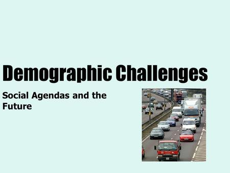 Demographic Challenges Social Agendas and the Future.