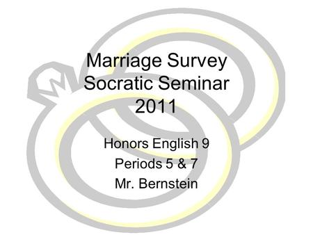 Marriage Survey Socratic Seminar 2011 Honors English 9 Periods 5 & 7 Mr. Bernstein.