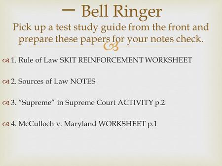 "  1. Rule of Law SKIT REINFORCEMENT WORKSHEET  2. Sources of Law NOTES  3. ""Supreme"" in Supreme Court ACTIVITY p.2  4. McCulloch v. Maryland WORKSHEET."