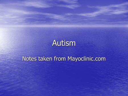 Autism Notes taken from Mayoclinic.com. Definition Autism is one of a group of serious developmental problems called autism spectrum disorders (ASD) that.
