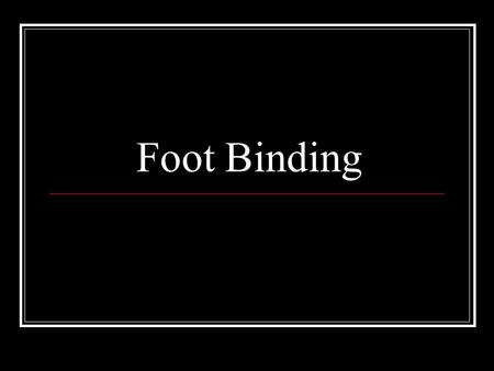 Foot Binding. What is beautiful? What is Foot Binding? Custom in China from the 10 th century to the 20 th century Women thought small feet were beautiful.
