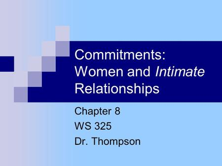Commitments: Women and Intimate Relationships Chapter 8 WS 325 Dr. Thompson.