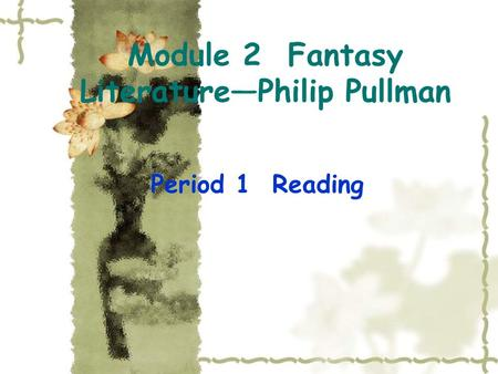 Module 2 Fantasy Literature—Philip Pullman Period 1 Reading.