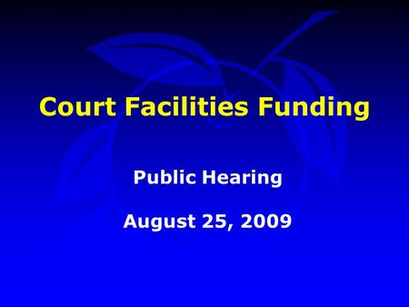 Court Facilities Funding Public Hearing August 25, 2009.