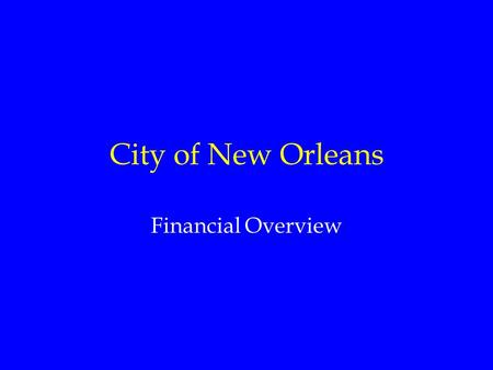 City of New Orleans Financial Overview. City of New Orleans Budget Overview Revenue Expenditure 2005 2006 2005 2006 (in millions) Operating Budget $620.