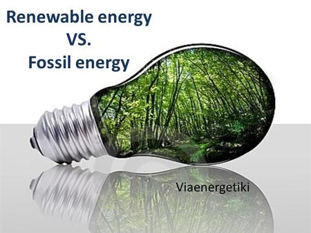 Renewable energy VS. Fossil energy Viaenergetiki.