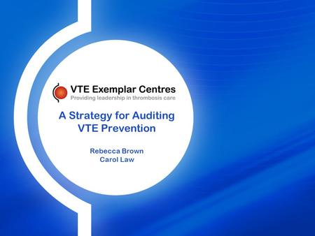 A Strategy for Auditing VTE Prevention Rebecca Brown Carol Law.