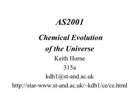 AS2001 Chemical Evolution of the Universe Keith Horne 315a