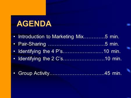 AGENDA Introduction to Marketing Mix………….5 min. Pair-Sharing …………………………….5 min. Identifying the 4 P's……………..…..…10 min. Identifying the 2 C's…………………….10.