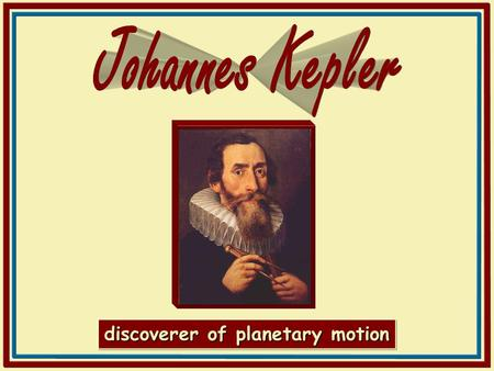 Discoverer of planetary motion. © 2006 Plano ISD, Plano, TX/Klein ISD 2007 Kepler was born prematurely in 1571 in Weil Der Stadt, Wurtennberg. His parents.