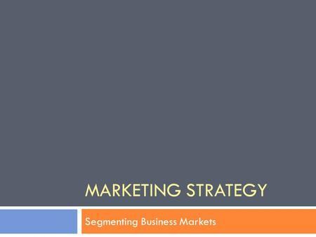 MARKETING STRATEGY Segmenting Business Markets. Competition 2  Identify competitors' strategies, objectives, strengths, weaknesses and reaction patterns.