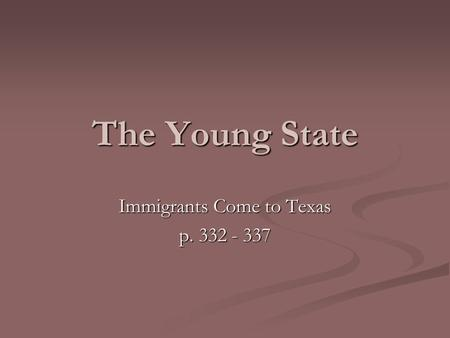 The Young State Immigrants Come to Texas p. 332 - 337.